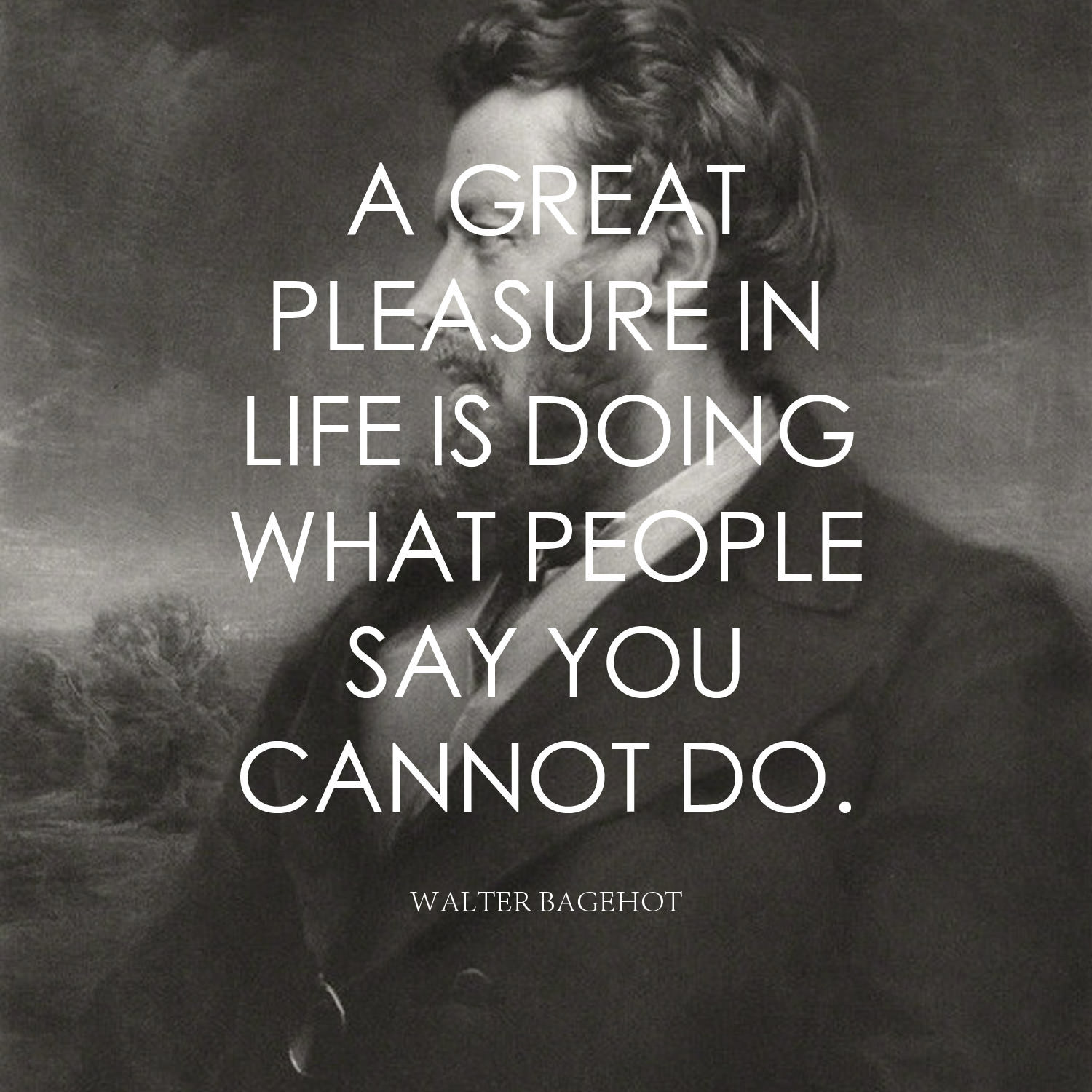 A great pleasure in life is doing what people say you cannot do Walter