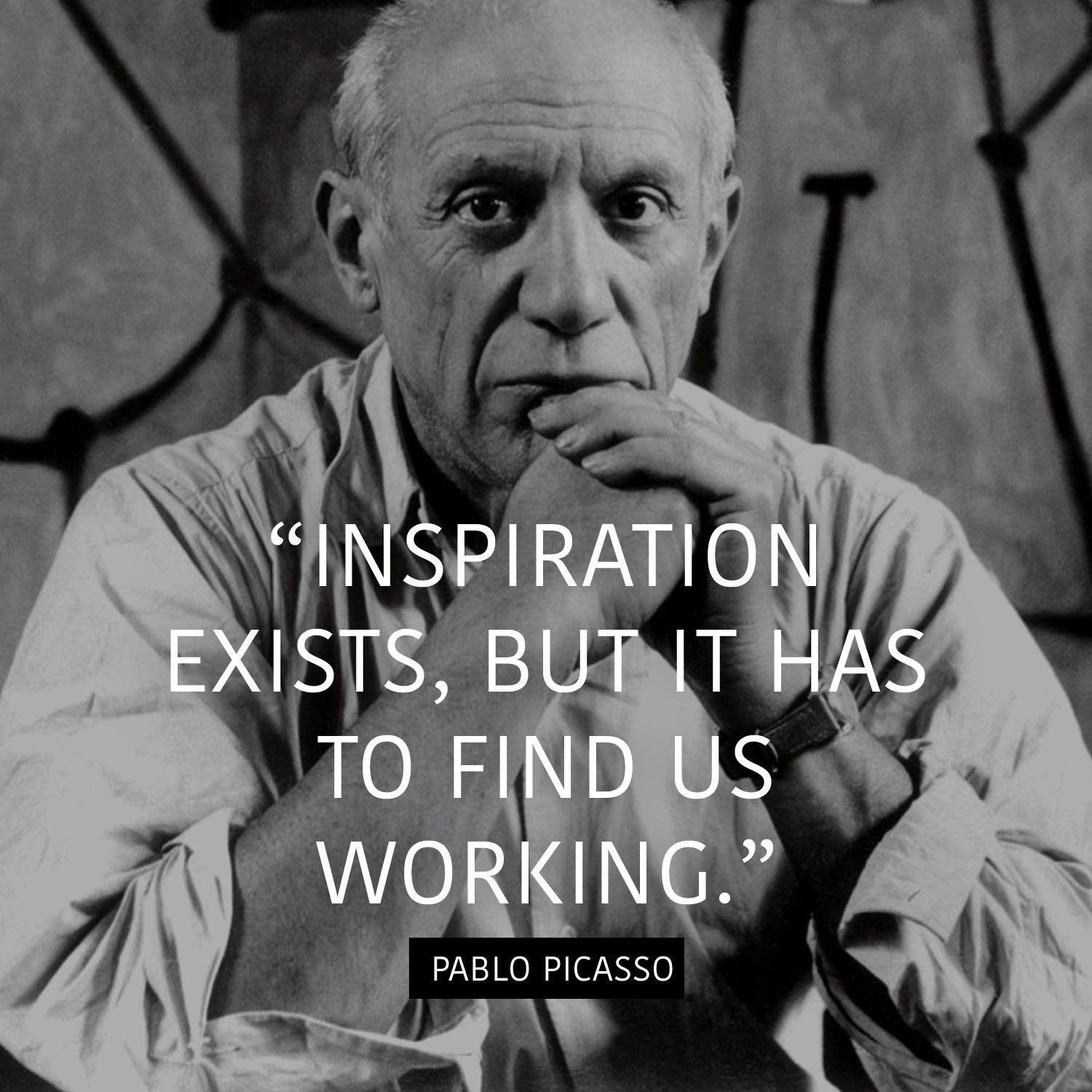 Inspiration exists, but it has to find us working. - Pablo Picasso